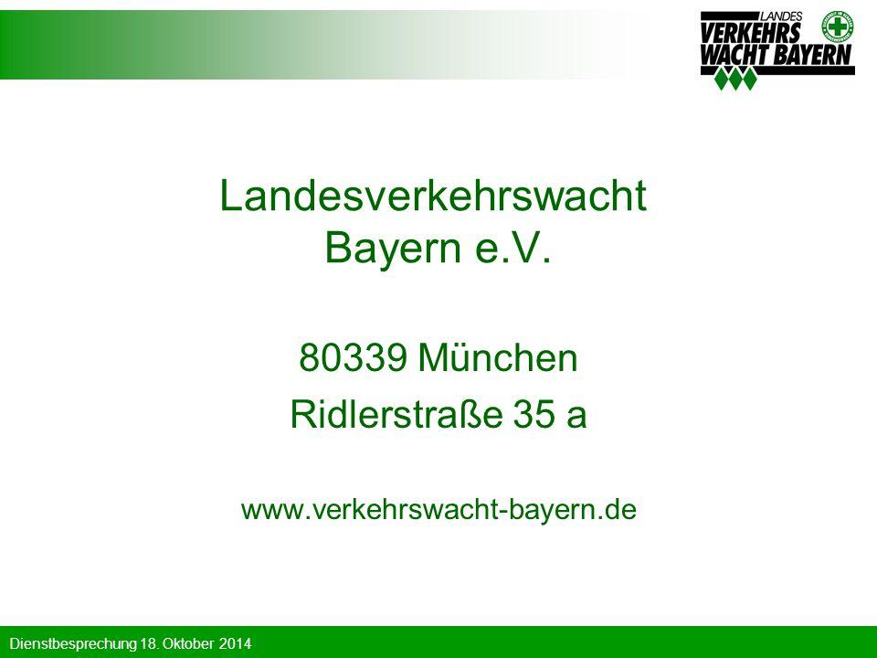 Dienstbesprechung 18. Oktober 2014 Landesverkehrswacht Bayern e.V. 80339 München Ridlerstraße 35 a www.verkehrswacht-bayern.de