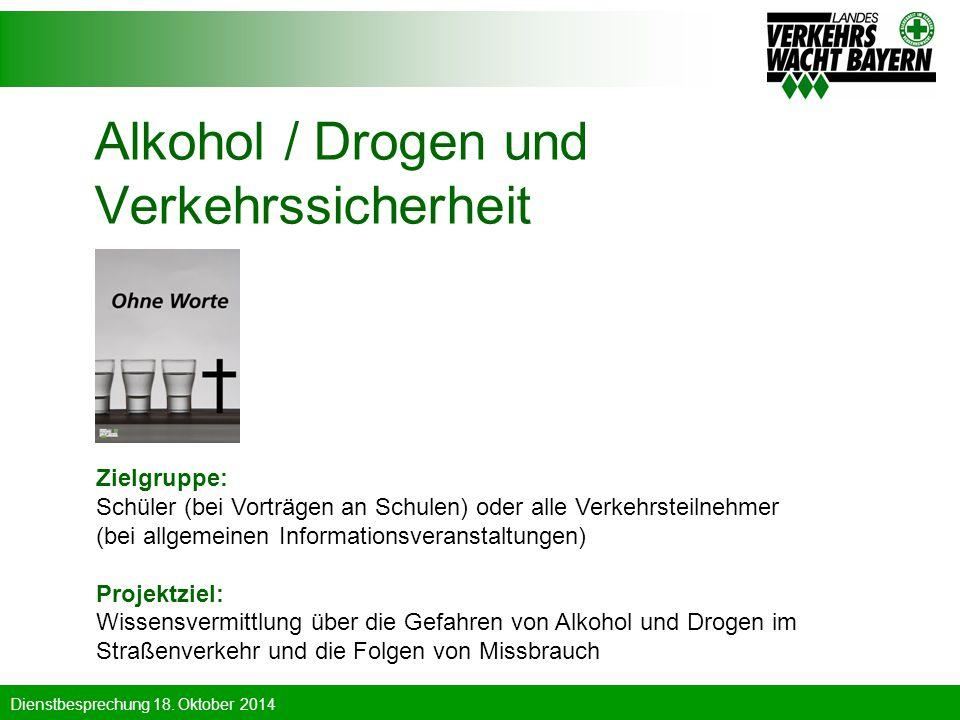 Dienstbesprechung 18. Oktober 2014 Alkohol / Drogen und Verkehrssicherheit Zielgruppe: Schüler (bei Vorträgen an Schulen) oder alle Verkehrsteilnehmer
