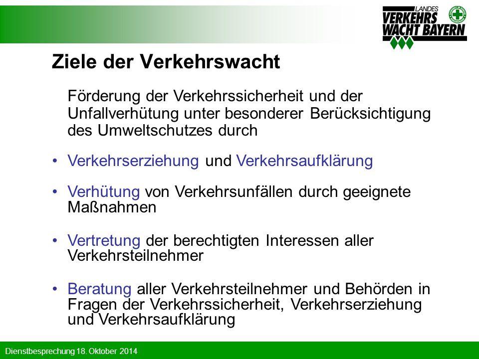 Dienstbesprechung 18. Oktober 2014 Ziele der Verkehrswacht Förderung der Verkehrssicherheit und der Unfallverhütung unter besonderer Berücksichtigung