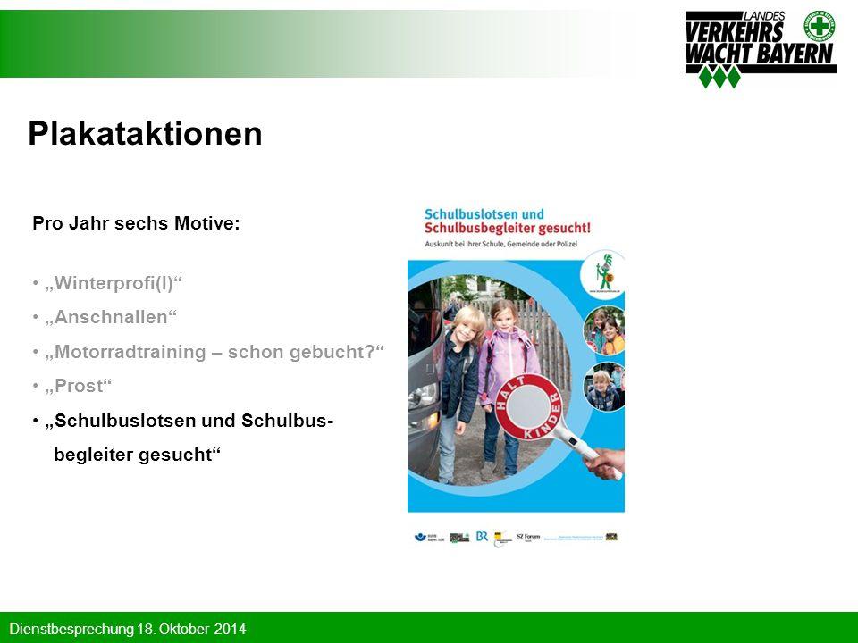 "Dienstbesprechung 18. Oktober 2014 Plakataktionen Pro Jahr sechs Motive: ""Winterprofi(l)"" ""Anschnallen"" ""Motorradtraining – schon gebucht?"" ""Prost"" ""S"
