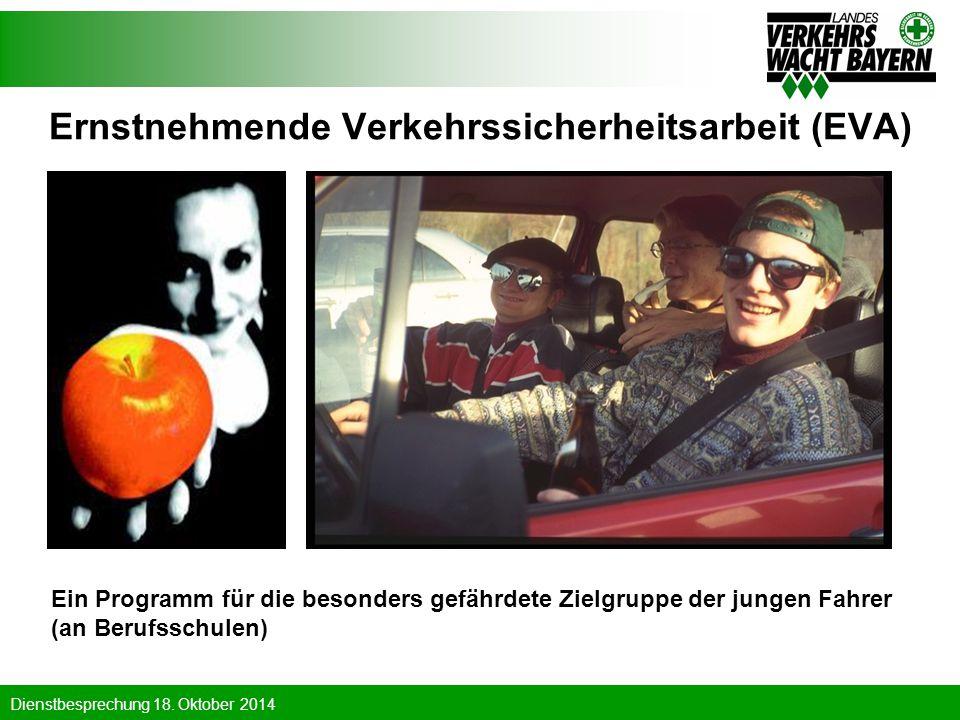 Dienstbesprechung 18. Oktober 2014 Ernstnehmende Verkehrssicherheitsarbeit (EVA) Ein Programm für die besonders gefährdete Zielgruppe der jungen Fahre