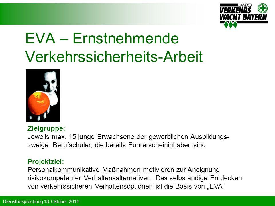 Dienstbesprechung 18. Oktober 2014 EVA – Ernstnehmende Verkehrssicherheits-Arbeit Zielgruppe: Jeweils max. 15 junge Erwachsene der gewerblichen Ausbil