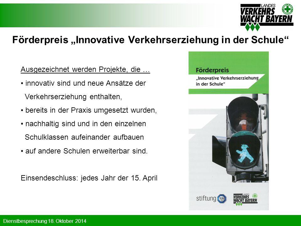 """Dienstbesprechung 18. Oktober 2014 Förderpreis """"Innovative Verkehrserziehung in der Schule"""" Ausgezeichnet werden Projekte, die … innovativ sind und ne"""