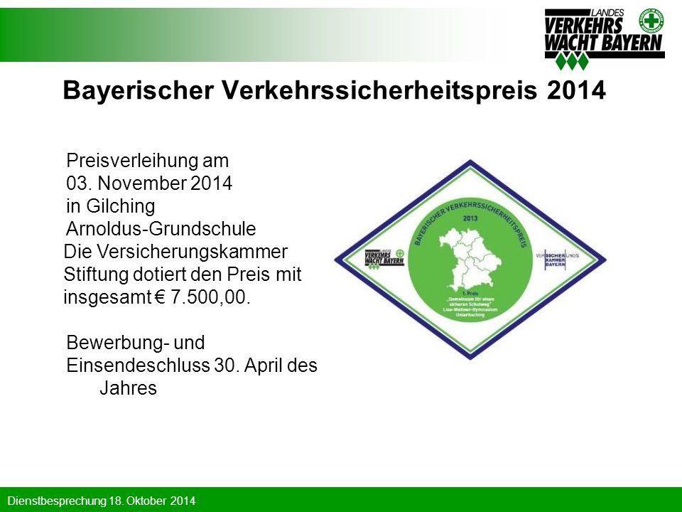 Dienstbesprechung 18. Oktober 2014 Bayerischer Verkehrssicherheitspreis 2014 Preisverleihung am 03. November 2014 in Gilching Arnoldus-Grundschule Die