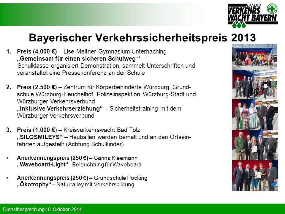 """Dienstbesprechung 18. Oktober 2014 Bayerischer Verkehrssicherheitspreis 2013 1.Preis (4.000 €) – Lise-Meitner-Gymnasium Unterhaching """"Gemeinsam für ei"""