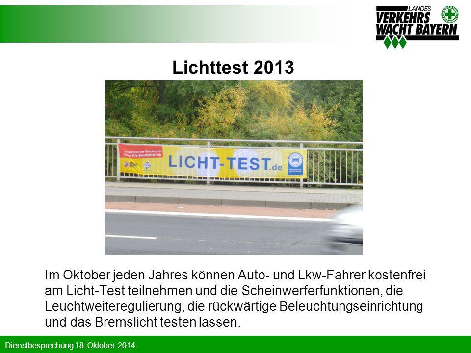 Dienstbesprechung 18. Oktober 2014 Lichttest 2013 Im Oktober jeden Jahres können Auto- und Lkw-Fahrer kostenfrei am Licht-Test teilnehmen und die Sche