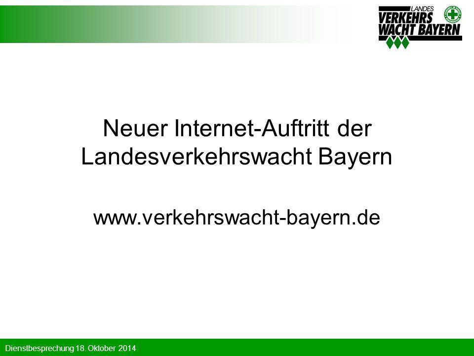 Dienstbesprechung 18. Oktober 2014 Neuer Internet-Auftritt der Landesverkehrswacht Bayern www.verkehrswacht-bayern.de