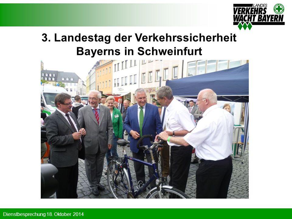 Dienstbesprechung 18. Oktober 2014 3. Landestag der Verkehrssicherheit Bayerns in Schweinfurt