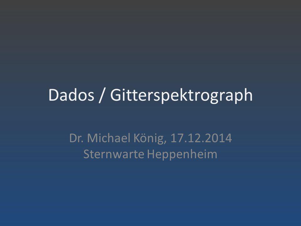 Dados / Gitterspektrograph Dr. Michael König, 17.12.2014 Sternwarte Heppenheim
