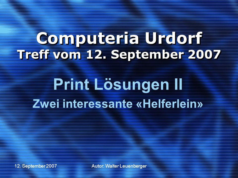12. September 2007Autor: Walter Leuenberger Computeria Urdorf Treff vom 12. September 2007 Print Lösungen II Zwei interessante «Helferlein»