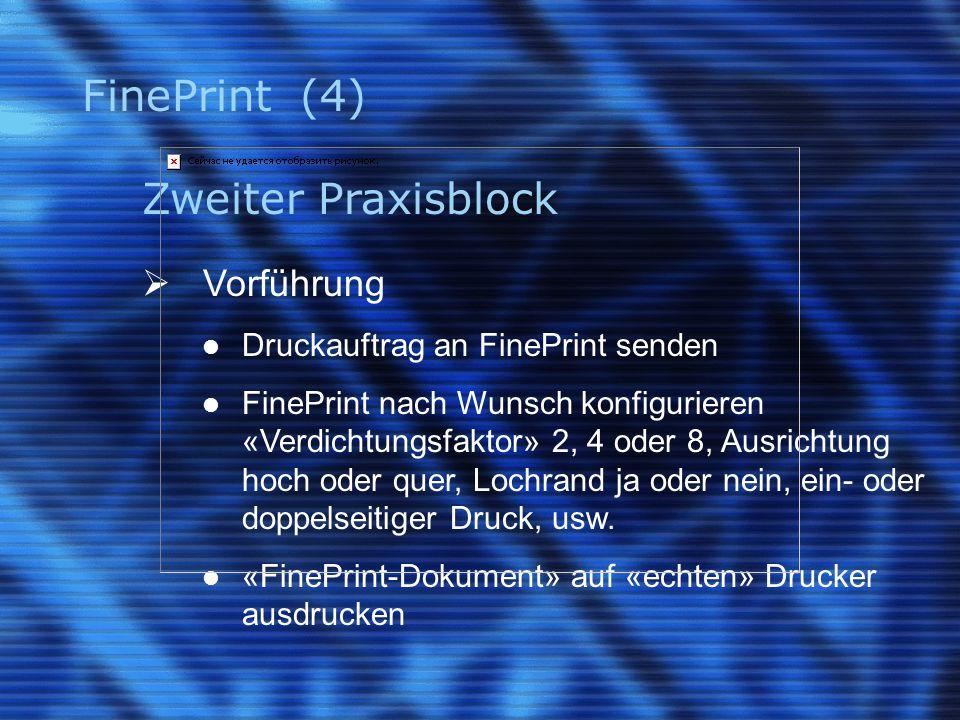 FinePrint (4) Zweiter Praxisblock  Vorführung Druckauftrag an FinePrint senden FinePrint nach Wunsch konfigurieren «Verdichtungsfaktor» 2, 4 oder 8,