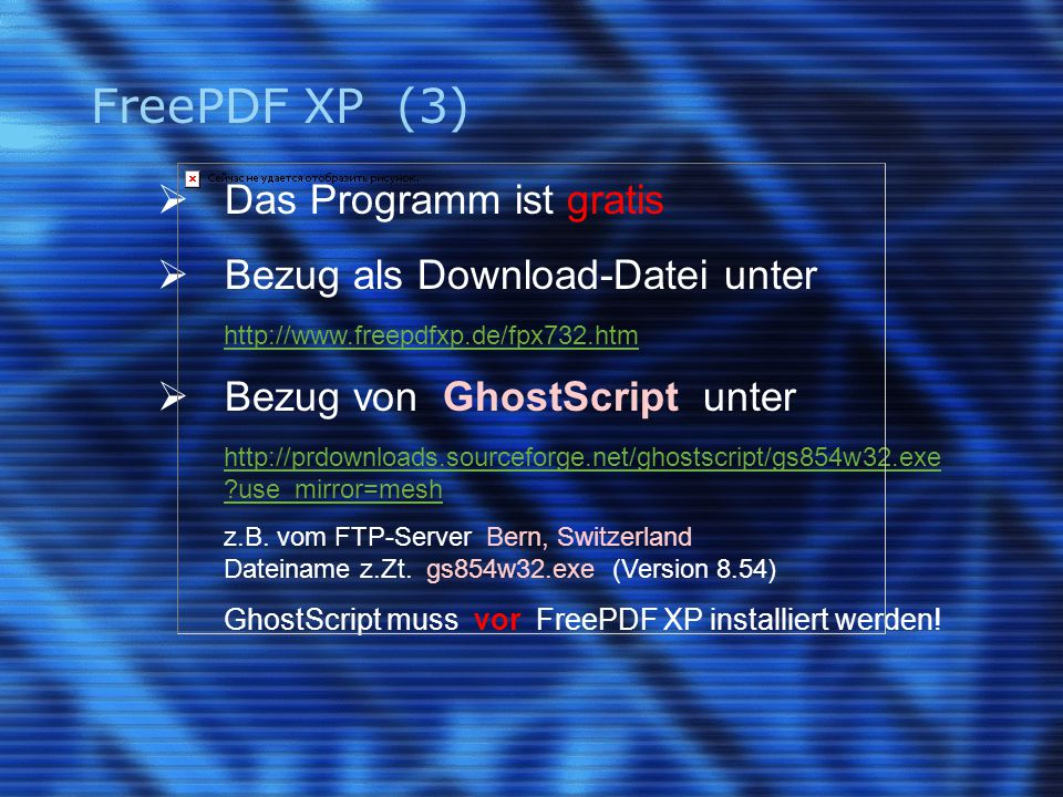 FreePDF XP (3)  Das Programm ist gratis  Bezug als Download-Datei unter http://www.freepdfxp.de/fpx732.htm  Bezug von GhostScript unter http://prdownloads.sourceforge.net/ghostscript/gs854w32.exe use_mirror=mesh z.B.