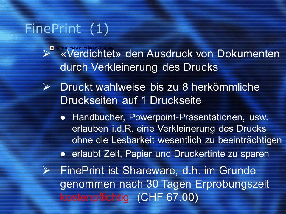 FinePrint (2)  aktuelle Version: V5.71 (deutsch)  läuft unter sämtlichen Windows-Versionen ab Windows 95  arbeitet als Windows-Druckertreiber mit allen Windows-Anwendungen und allen «echten» Druckern  bietet Druckvorschau mit vielen Funktionen