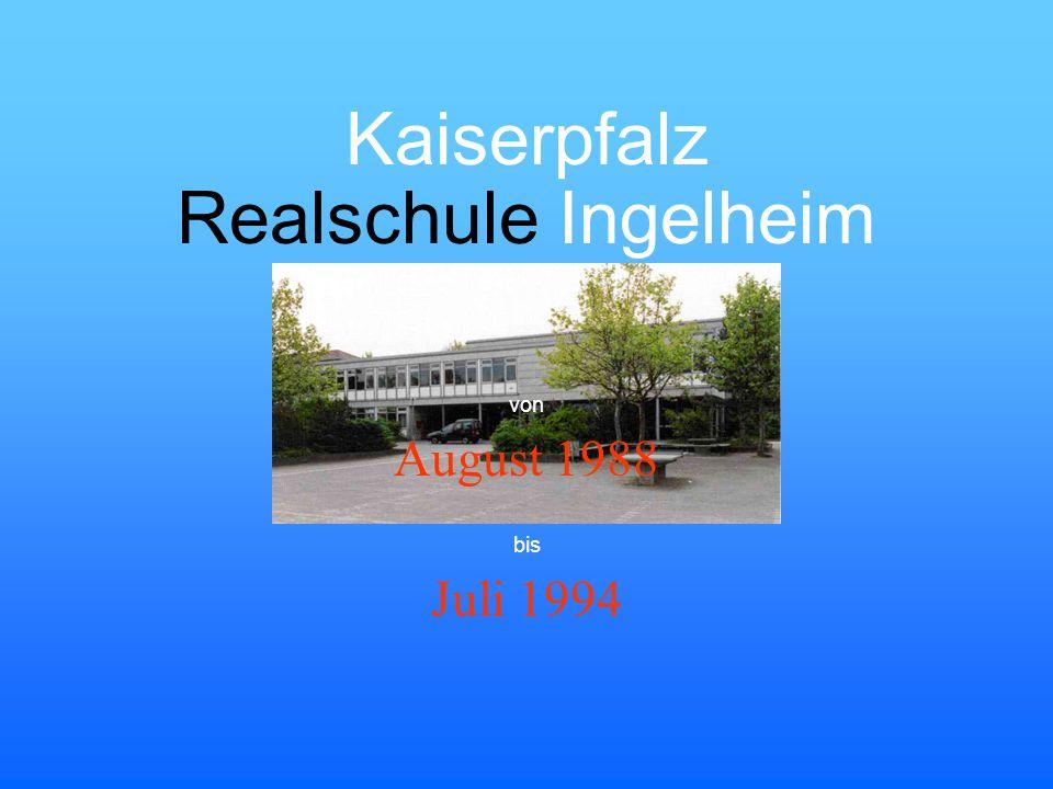 Realschule Ingelheim August 1988 von bis Juli 1994 Kaiserpfalz