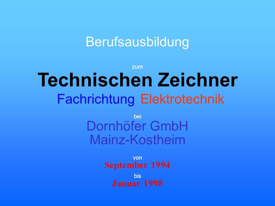 Berufsausbildung zum Technischen Zeichner Elektrotechnik bei Dornhöfer GmbH Mainz-Kostheim September 1994 Januar 1998 von bis Fachrichtung
