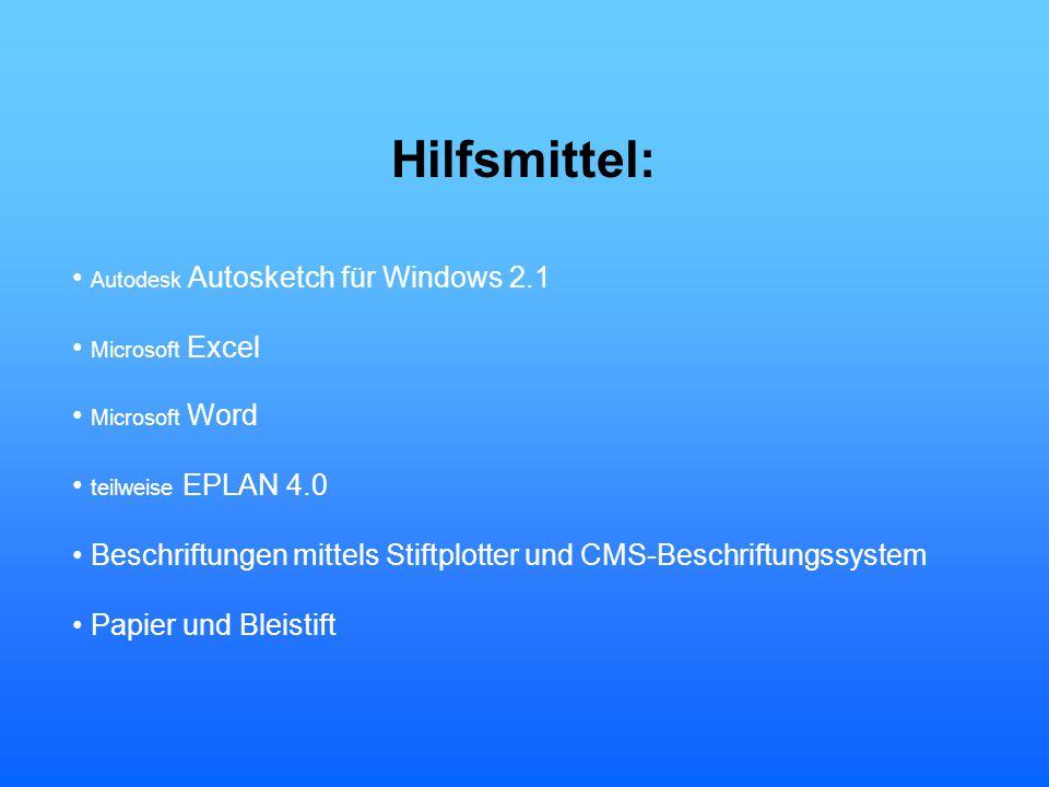 Hilfsmittel: Autodesk Autosketch für Windows 2.1 Microsoft Excel Microsoft Word teilweise EPLAN 4.0 Beschriftungen mittels Stiftplotter und CMS-Beschr