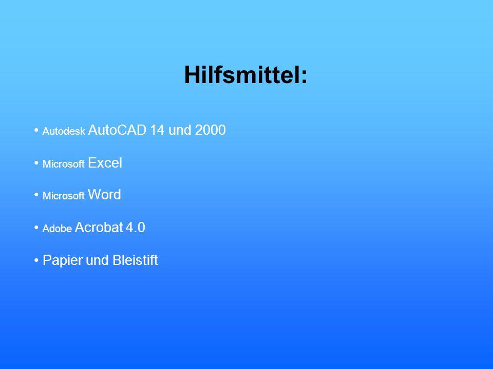 Hilfsmittel: Autodesk AutoCAD 14 und 2000 Microsoft Excel Microsoft Word Adobe Acrobat 4.0 Papier und Bleistift