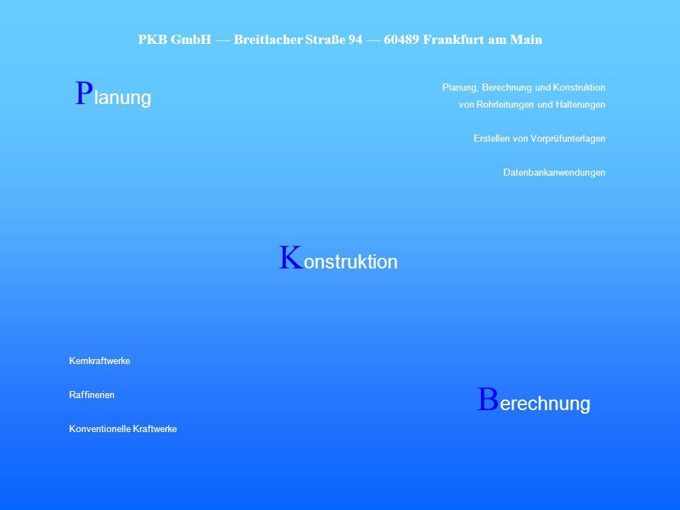 P lanung K onstruktion B erechnung Kernkraftwerke Raffinerien Konventionelle Kraftwerke Planung, Berechnung und Konstruktion von Rohrleitungen und Hal
