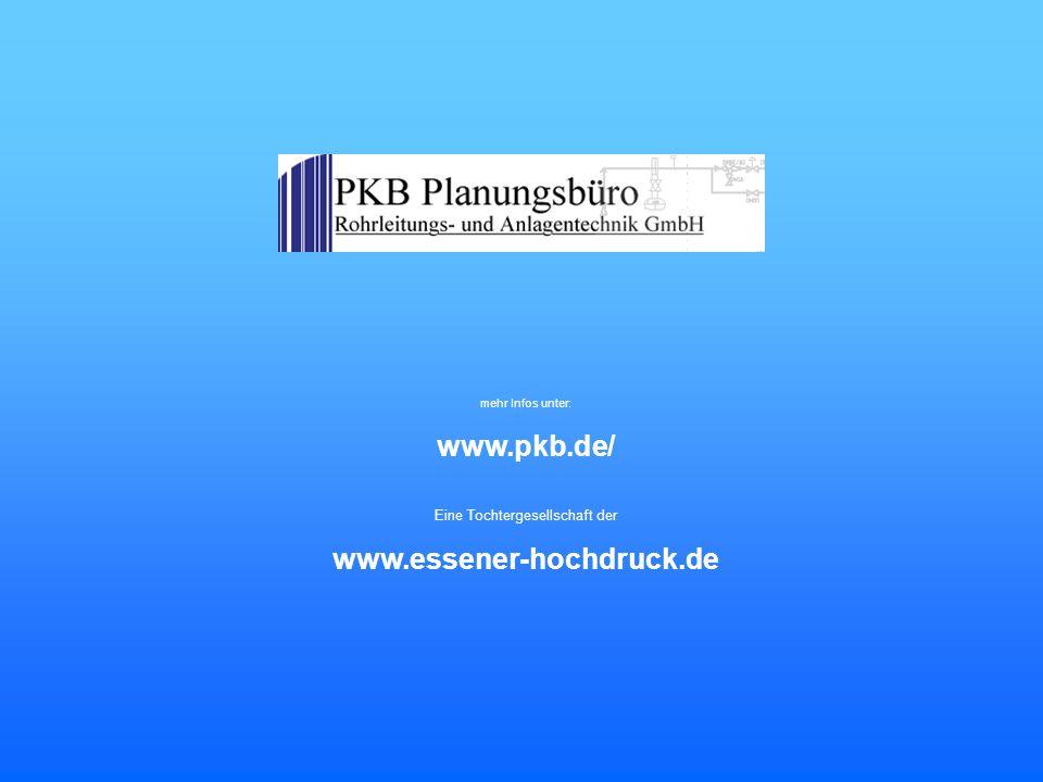 mehr Infos unter: www.pkb.de/ Eine Tochtergesellschaft der www.essener-hochdruck.de