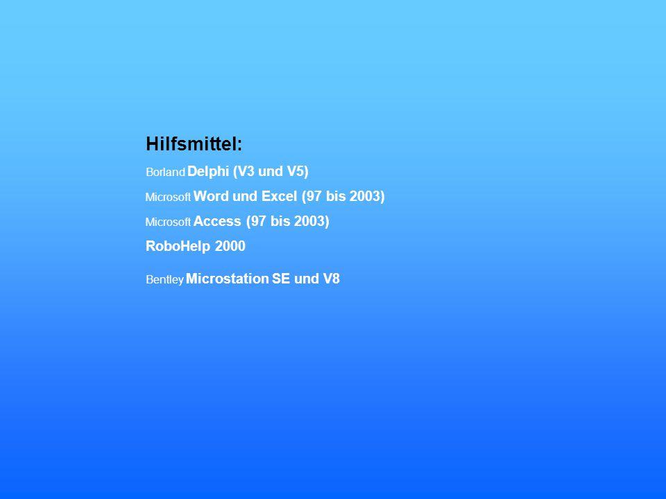 Hilfsmittel: Borland Delphi (V3 und V5) Microsoft Word und Excel (97 bis 2003) Microsoft Access (97 bis 2003) RoboHelp 2000 Bentley Microstation SE un
