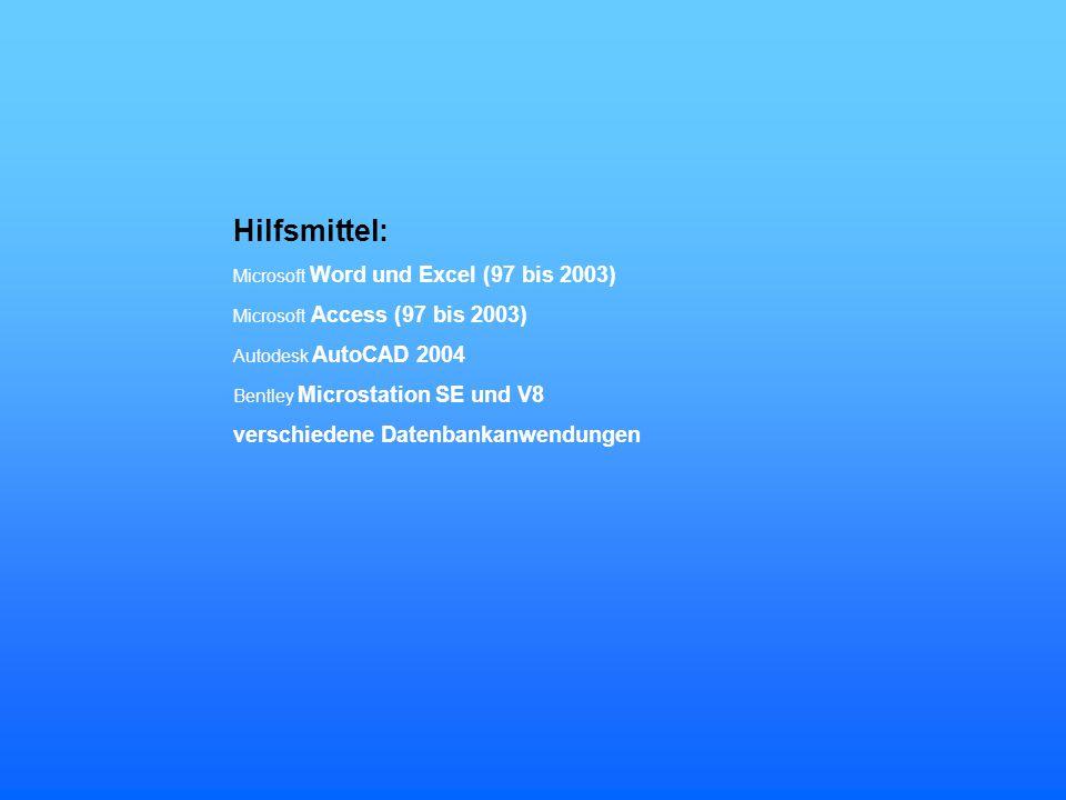 Hilfsmittel: Microsoft Word und Excel (97 bis 2003) Microsoft Access (97 bis 2003) Autodesk AutoCAD 2004 Bentley Microstation SE und V8 verschiedene D