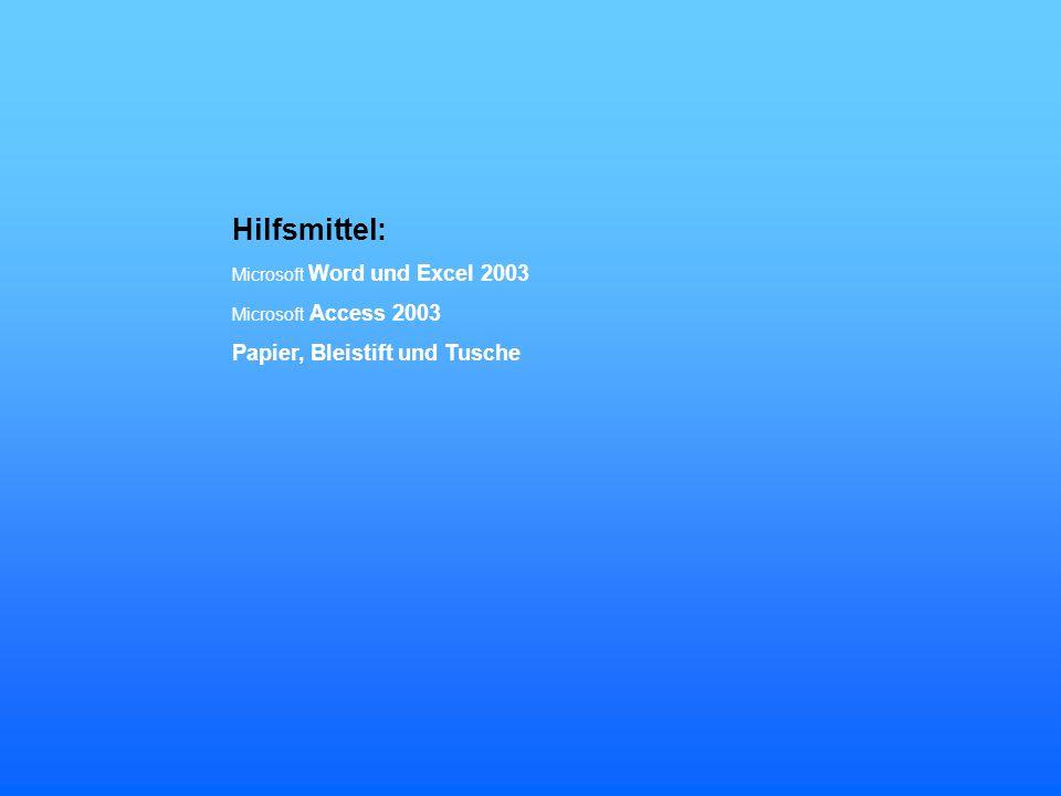 Hilfsmittel: Microsoft Word und Excel 2003 Microsoft Access 2003 Papier, Bleistift und Tusche