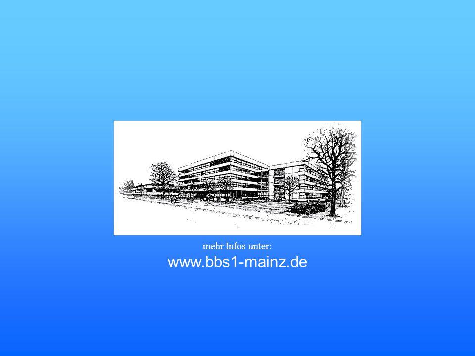 www.bbs1-mainz.de mehr Infos unter: