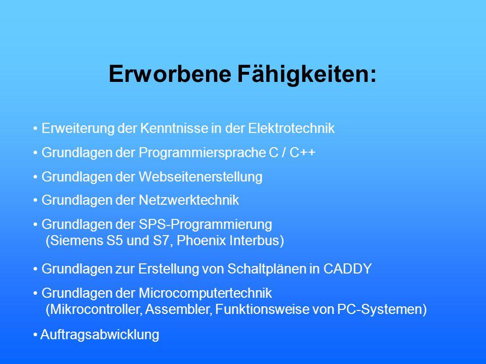 Erworbene Fähigkeiten: Erweiterung der Kenntnisse in der Elektrotechnik Grundlagen der Programmiersprache C / C++ Grundlagen der SPS-Programmierung Gr