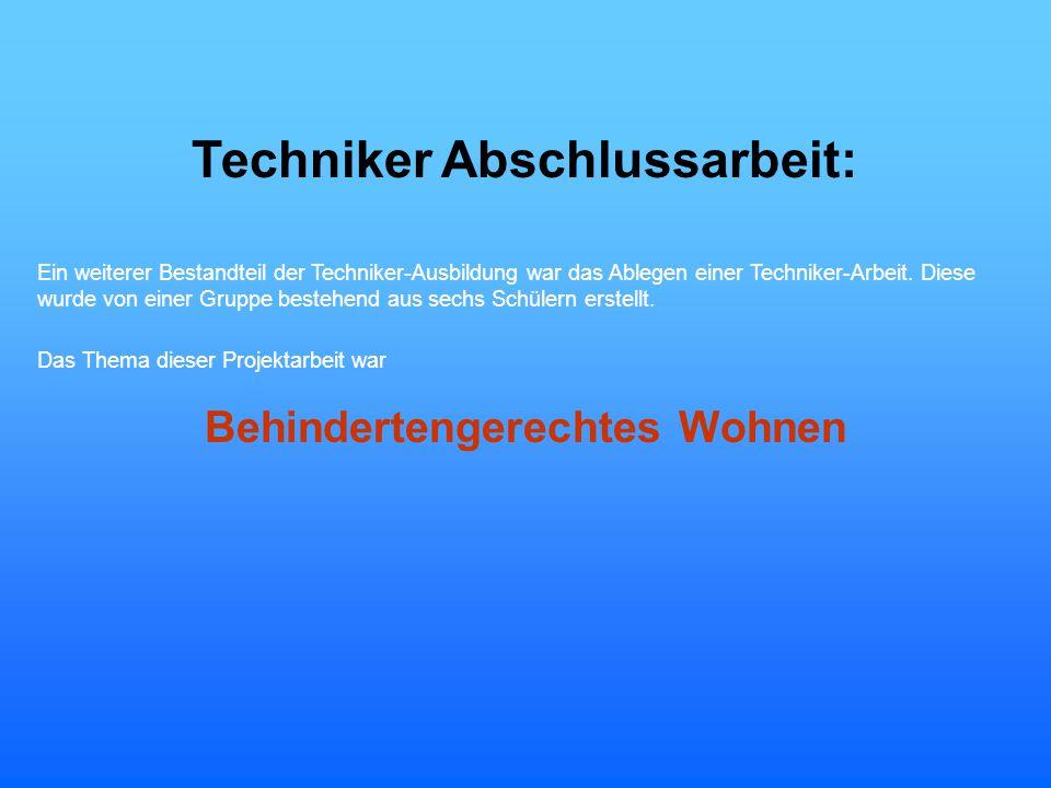 Techniker Abschlussarbeit: Ein weiterer Bestandteil der Techniker-Ausbildung war das Ablegen einer Techniker-Arbeit. Diese wurde von einer Gruppe best
