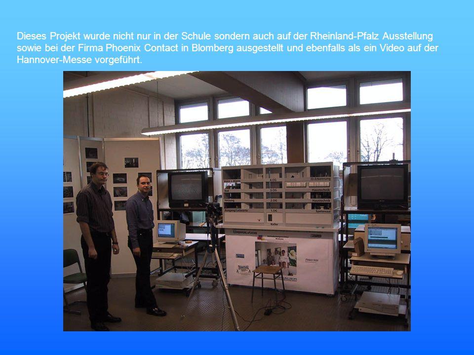 Dieses Projekt wurde nicht nur in der Schule sondern auch auf der Rheinland-Pfalz Ausstellung sowie bei der Firma Phoenix Contact in Blomberg ausgeste