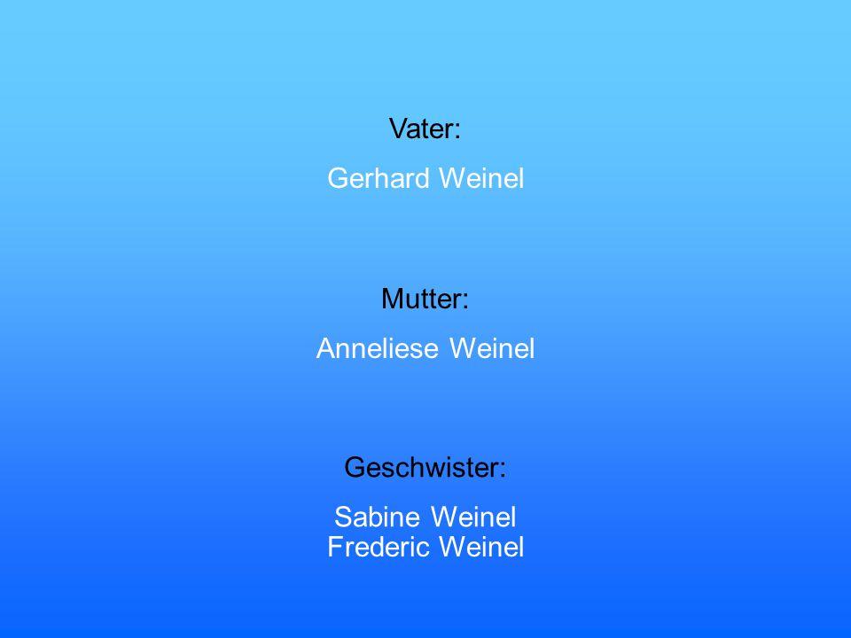 Vater: Gerhard Weinel Mutter: Anneliese Weinel Geschwister: Sabine Weinel Frederic Weinel