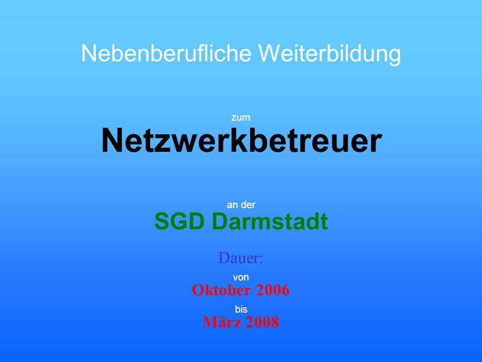 zum Netzwerkbetreuer an der SGD Darmstadt Dauer: Oktober 2006 März 2008 von bis Nebenberufliche Weiterbildung