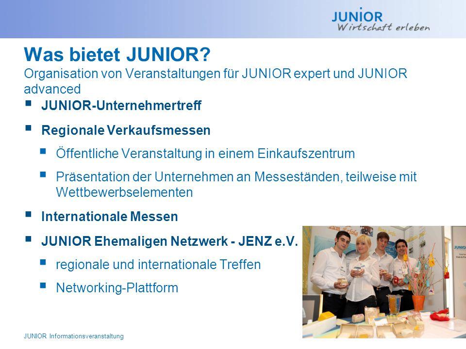Was bietet JUNIOR? Organisation von Veranstaltungen für JUNIOR expert und JUNIOR advanced  JUNIOR-Unternehmertreff  Regionale Verkaufsmessen  Öffen