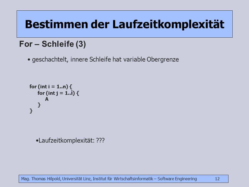 Mag. Thomas Hilpold, Universität Linz, Institut für Wirtschaftsinformatik – Software Engineering 12 Bestimmen der Laufzeitkomplexität For – Schleife (