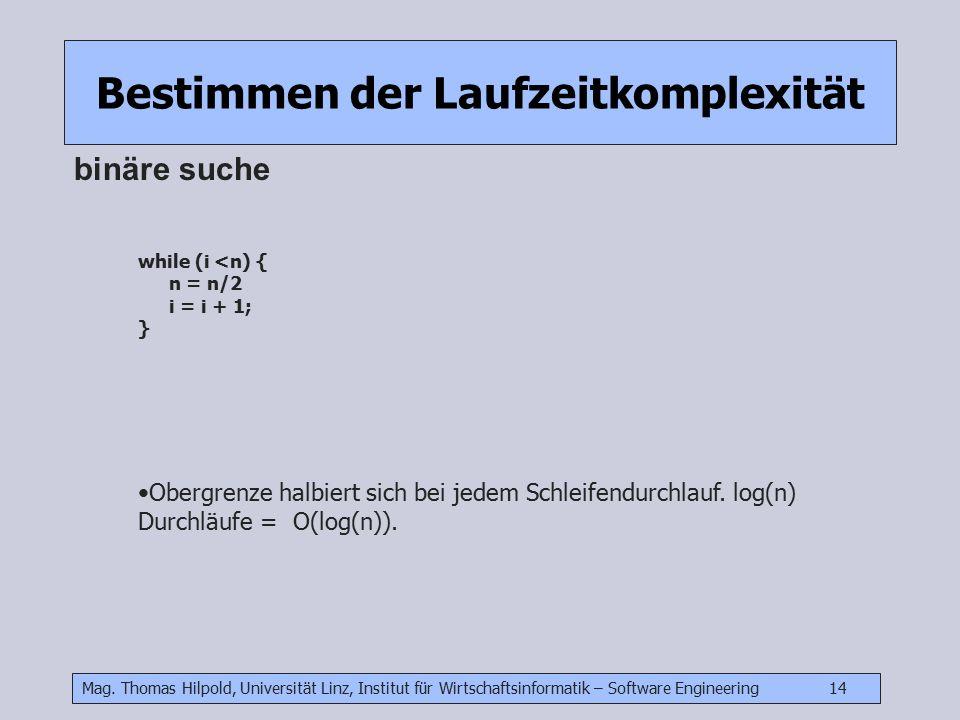 Mag. Thomas Hilpold, Universität Linz, Institut für Wirtschaftsinformatik – Software Engineering 14 Bestimmen der Laufzeitkomplexität binäre suche whi