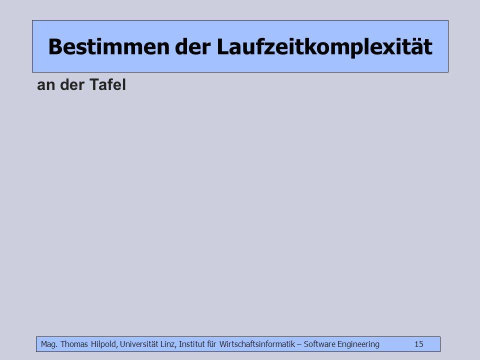 Mag. Thomas Hilpold, Universität Linz, Institut für Wirtschaftsinformatik – Software Engineering 15 Bestimmen der Laufzeitkomplexität an der Tafel