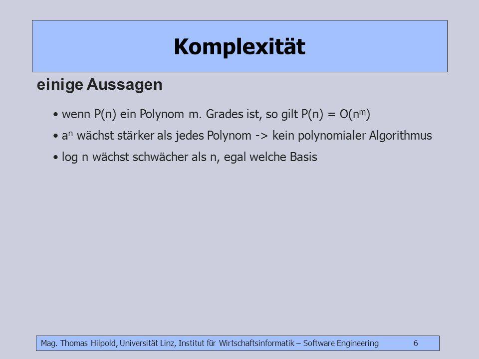 Mag. Thomas Hilpold, Universität Linz, Institut für Wirtschaftsinformatik – Software Engineering 6 Komplexität einige Aussagen wenn P(n) ein Polynom m