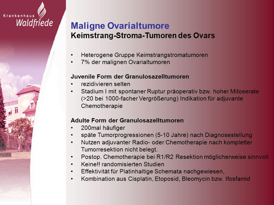 Maligne Ovarialtumore Keimstrang-Stroma-Tumoren des Ovars Heterogene Gruppe Keimstrangstromatumoren 7% der malignen Ovarialtumoren Juvenile Form der Granulosazelltumoren rezidivieren selten Stadium I mit spontaner Ruptur präoperativ bzw.