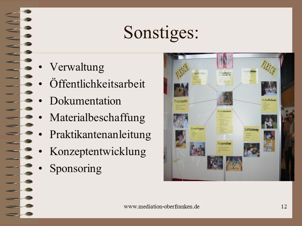 www.mediation-oberfranken.de12 Sonstiges: Verwaltung Öffentlichkeitsarbeit Dokumentation Materialbeschaffung Praktikantenanleitung Konzeptentwicklung