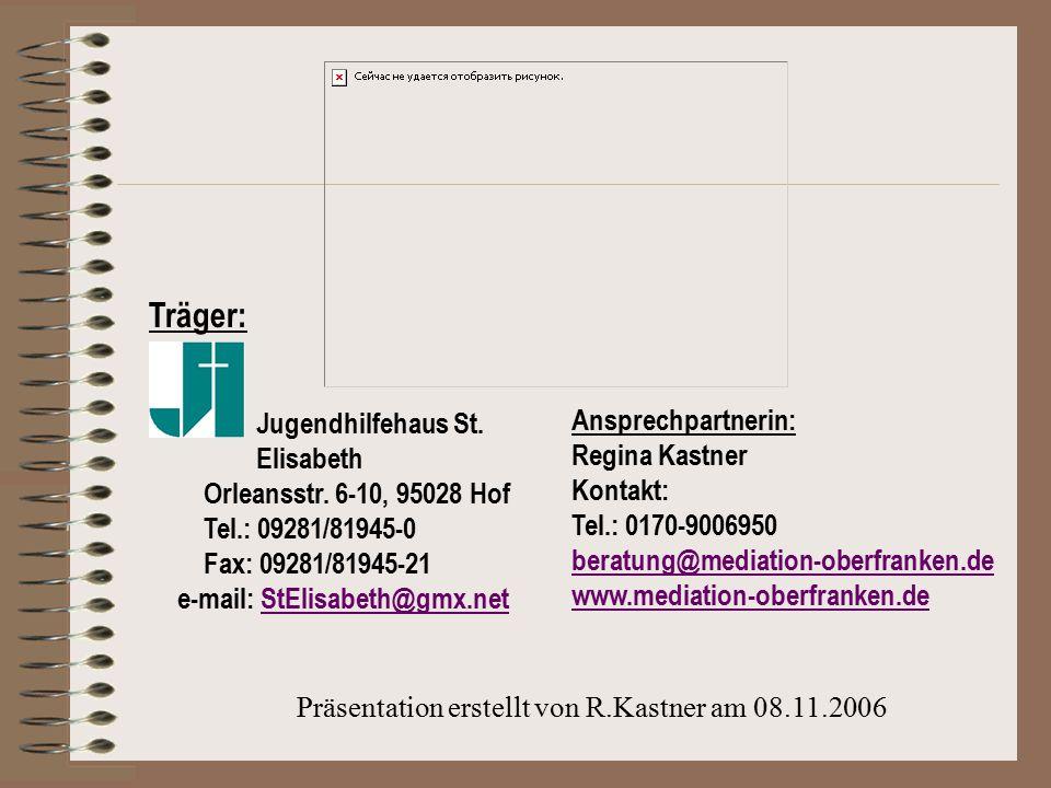 Träger: Jugendhilfehaus St. Elisabeth Orleansstr. 6-10, 95028 Hof Tel.: 09281/81945-0 Fax: 09281/81945-21 e-mail: StElisabeth@gmx.netStElisabeth@gmx.n