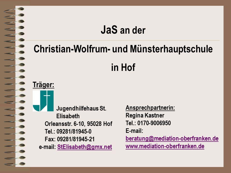 JaS an der Christian-Wolfrum- und Münsterhauptschule in Hof Träger: Jugendhilfehaus St. Elisabeth Orleansstr. 6-10, 95028 Hof Tel.: 09281/81945-0 Fax:
