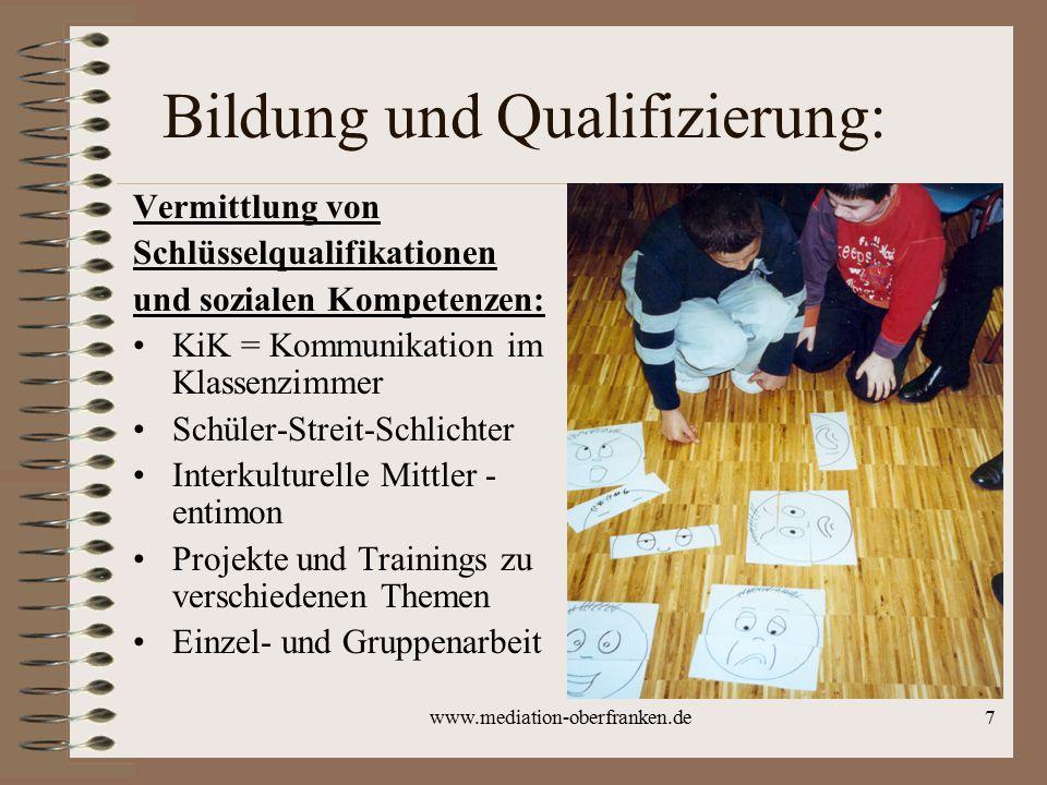 www.mediation-oberfranken.de7 Bildung und Qualifizierung: Vermittlung von Schlüsselqualifikationen und sozialen Kompetenzen: KiK = Kommunikation im Kl