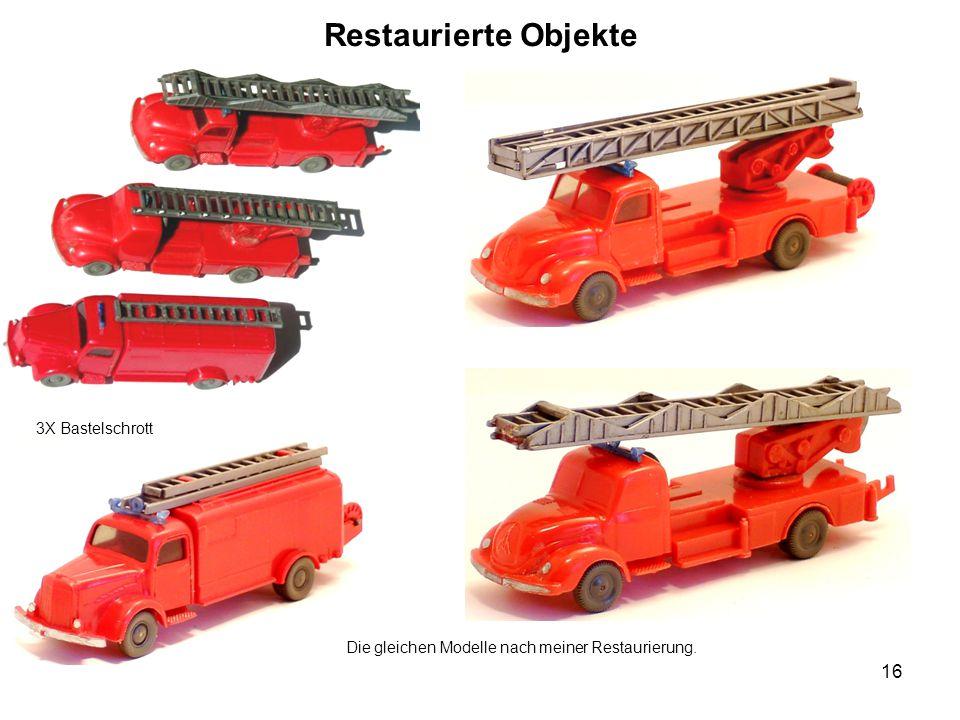 Restaurierte Objekte 3X Bastelschrott Die gleichen Modelle nach meiner Restaurierung. 16