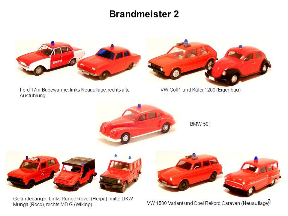 Brandmeister 2 Ford 17m Badewanne: links Neuauflage, rechts alte Ausführung. VW Golf1 und Käfer 1200 (Eigenbau) Geländegänger: Links Range Rover (Herp