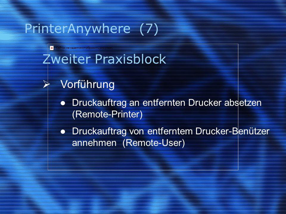 PrinterAnywhere (7) Zweiter Praxisblock  Vorführung Druckauftrag an entfernten Drucker absetzen (Remote-Printer) Druckauftrag von entferntem Drucker-Benützer annehmen (Remote-User)