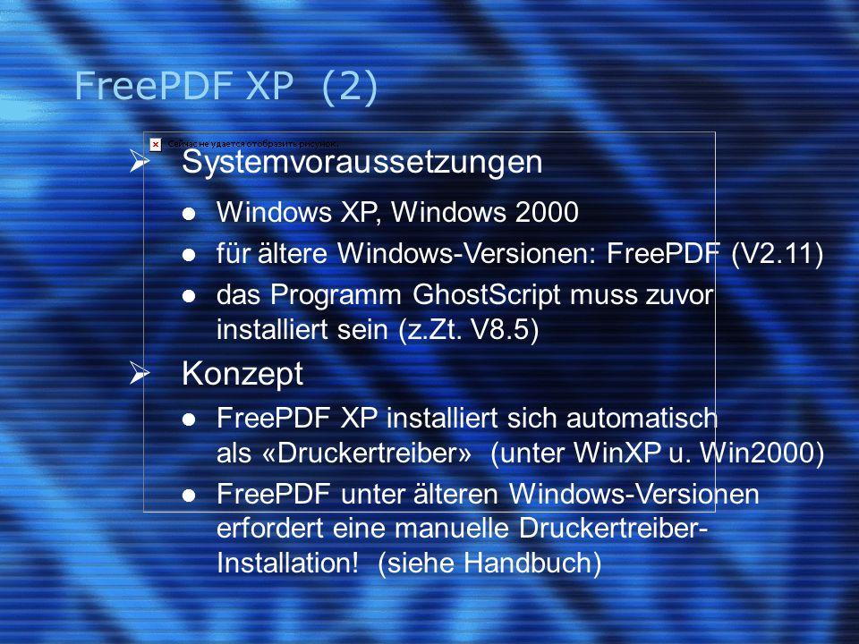 FreePDF XP (2)  Systemvoraussetzungen Windows XP, Windows 2000 für ältere Windows-Versionen: FreePDF (V2.11) das Programm GhostScript muss zuvor installiert sein (z.Zt.