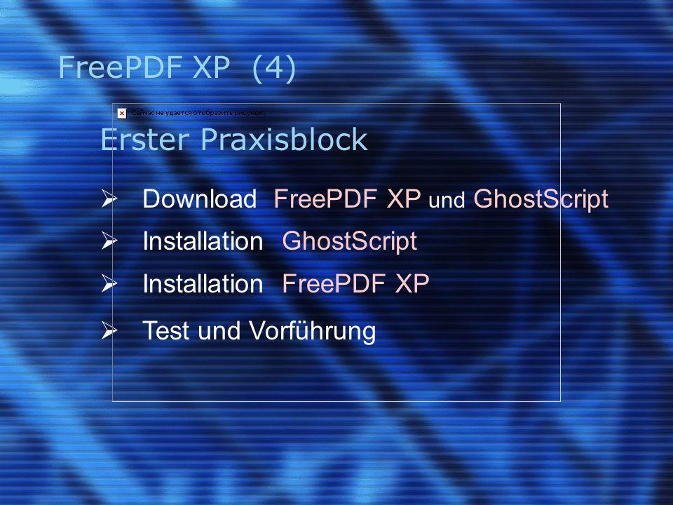 FreePDF XP (4) Erster Praxisblock  Download FreePDF XP und GhostScript  Installation GhostScript  Installation FreePDF XP  Test und Vorführung