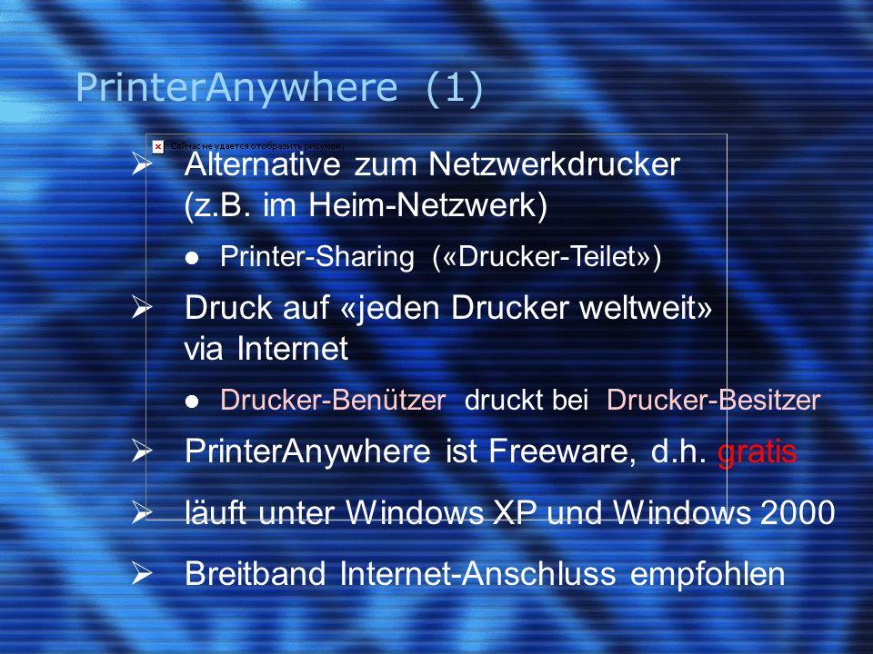PrinterAnywhere (1)  Alternative zum Netzwerkdrucker (z.B. im Heim-Netzwerk) Printer-Sharing («Drucker-Teilet»)  Druck auf «jeden Drucker weltweit»