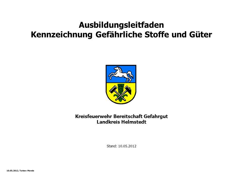 Kreisfeuerwehr Bereitschaft Gefahrgut Landkreis Helmstedt Stand: 10.05.2012 Ausbildungsleitfaden Kennzeichnung Gefährliche Stoffe und Güter 10.05.2012