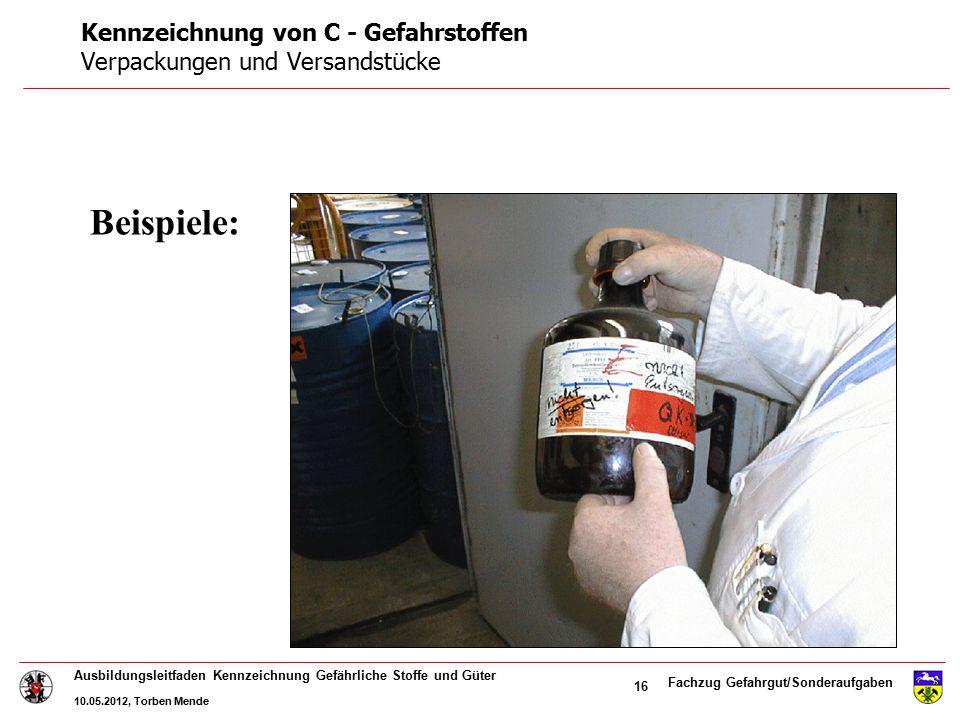 Fachzug Gefahrgut/Sonderaufgaben Ausbildungsleitfaden Kennzeichnung Gefährliche Stoffe und Güter 10.05.2012, Torben Mende 16 Beispiele: Kennzeichnung
